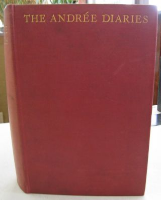 The Andrée Diaries; Being the Diaries and records of S.A. Andrée, Nils Strindberg...