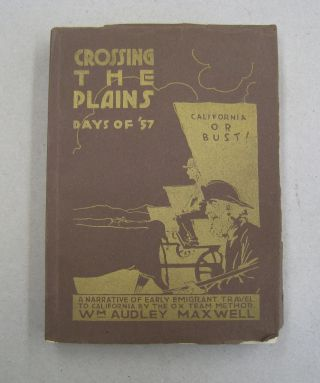 Crossing the Plains Days of '57; A Narrative of Early Emigrant Travel to California by the...