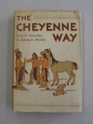 The Cheyenne Way; Conflict and Case Law in Primitive Jurisprudence. K N. Llewellyn, E. Adamson...