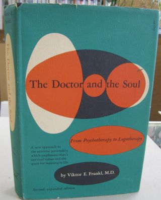 The Doctor and the Soul; From Psychotherapy to Logotherapy. Viktor E. Frankl