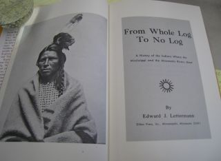 From Whole Log to No Log; A History of the Indians Where the Mississippi and the Minnesota Rivers Meet