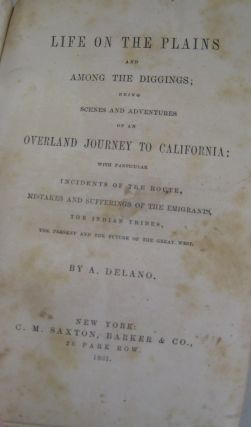 Life on the Plains and Among the Diggings; Being Scenes and Adventures of an Overland Journey to California: with particular incidents on the route, mistakes and sufferings of the emigrants, the Indian Tribes, the present and the future of the great west.