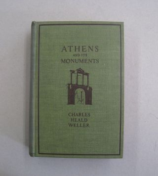 Athens and its Monuments. Charles Heald Weller