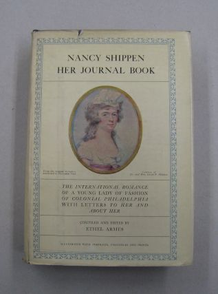 Nancy Shippen Her Journal Book; The International Romance of a Young Lady of Fashion of Colonial...
