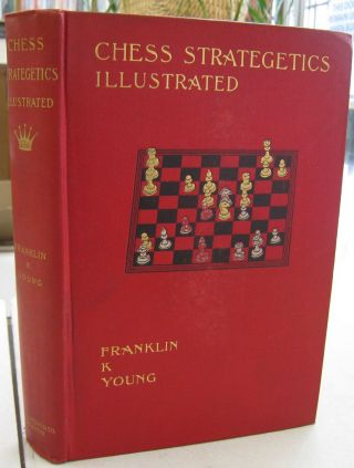 Chess Strategetics Illustrated; Military Art and Science Adapted to the Chessboard. Franklin K....