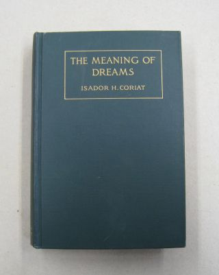 The Meaning of Dreams. Esador H. Coriat