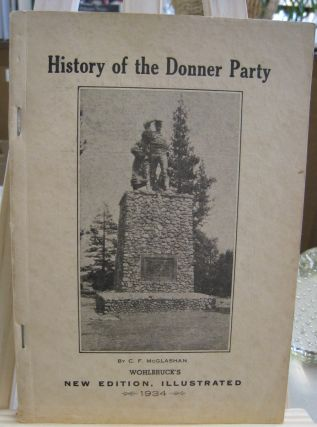 History of the Donner Party; A Tragedy of the Sierra. C. F. McGlashan