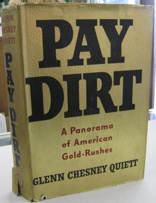 Pay Dirt; A Panorama of American Gold-Rushes. Glenn Chesney Quiett