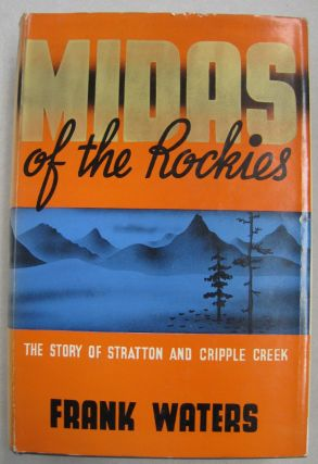 Midas of the Rockies; The Story of Stratton and Cripple Creek. Frank Waters