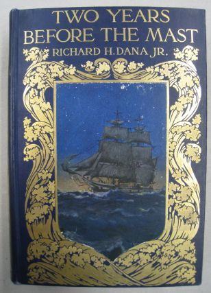 Two Years Before the Mast; A Personal Narrative of Life at Sea. Richard H. Dana Jr