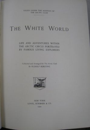 The White World; Life and Adventures within the Arctic Circle Portrayed by Famous Living Explorers