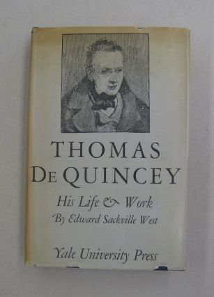 Thomas De Quincey his Life and Work. Edward Sackville West