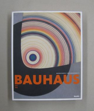 Bauhaus 1919-1933: Workshops for Modernity. Barry Bergdoll, Leah Dickerman