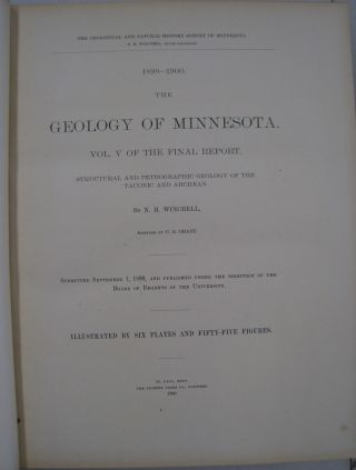 The Geological and Natural History Survey of Minnesota 1898-1900 The Geology of Minnesota Vol. V of the Final Report; Structural and Petrogrpahic Geology of the Taconic and Archean