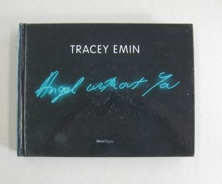 Tracey Emin: Angel Without You. Tracey Emin, Bonnie Clearwater, Gary Indiana