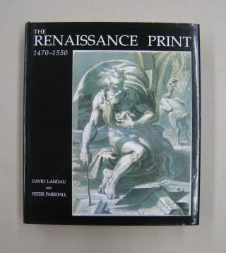 The Renaissance Print: 1470-1550. David Landau, Peter Parshall
