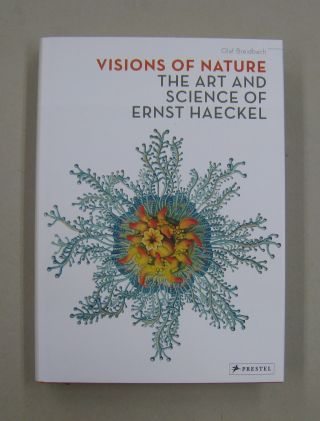 Visions of Nature The Art And Science of Ernst Haeckel. Olaf Breidbach