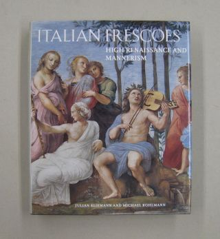 Italian Frescoes: High Renaissance and Mannerism 1510-1600. Julian Kliemann, Michael Rohlmann