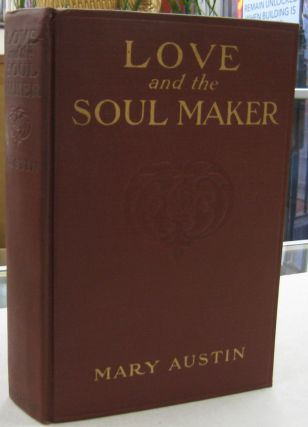 Love and the Soul Maker. Mary Austin