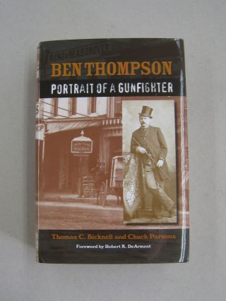 Ben Thompson; Portrait of a Gunfighter. Thomas C. Bicknell, Chuck Parsons