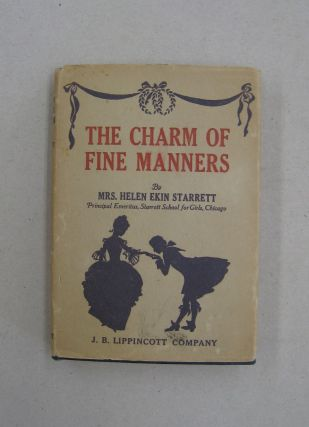 The Charm of Fine Manners; Being a Series of Letters to a Daughter. Mrs. Helen Ekin Starrett