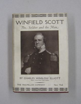 Winfield Scott; The Soldier and the Man. Charles Winslow Elliott