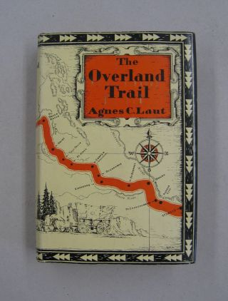 The Overland Trail; The Epic Path of the Pinoeers to Oregon. Agnes C. Laut
