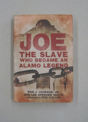 Joe, the Slave Who Became an Alamo Legend. Ron J. Jackson, Lee Spencer White