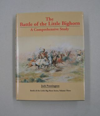 Battle of Little Big Horn A Comprehensive Study. Jack Pennington