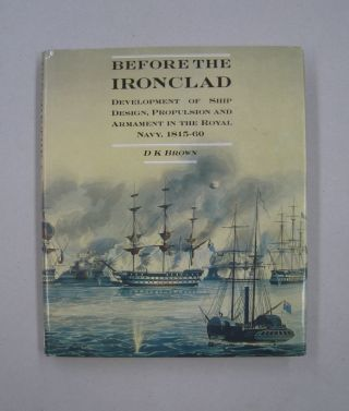 Before the Ironclad Development of Ship Design, Propulsion and Armament in the Royal Navy,...