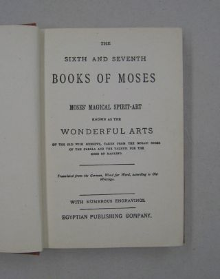 The Sixth and Seventh Books of Moses or Moses' Magical Spirit-Art Known as the Wonderful Arts.