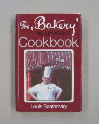 The Bakery Restaurant Cookbook. Louis Szathmary