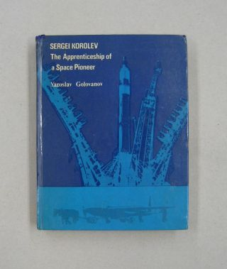 Sergei Korolev The Apprenticeship of a Space Pioneer. Yaroslav Golovanov