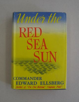 Under the Red Sea Sun. Commander Edward Ellsberg