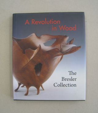 A Revolution in Wood: The Bresler Collection. Nicholas R. Bell