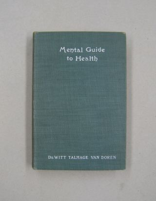 Mental Guide to Health. DeWitt Talmage Van Doren