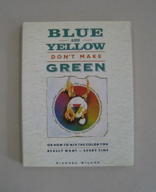 Blue and Yellow Don't Make Green. Michael Wilcox