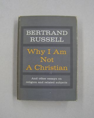 Why I am Not a Christian; And other essays on religion and related subjects. Bertrand Russell