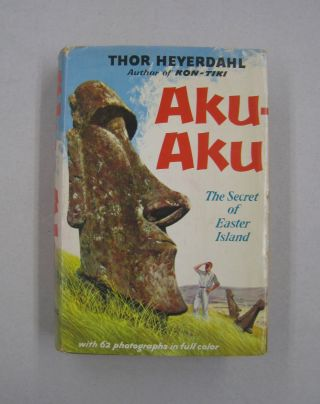 Aku-Aku; The Secret of Easter Island. Thor Heyerdahl