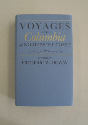 Voyages of the Columbia to the Northwest Coast, 1787-1790 & 1790-1793 (North Pacific Studies...