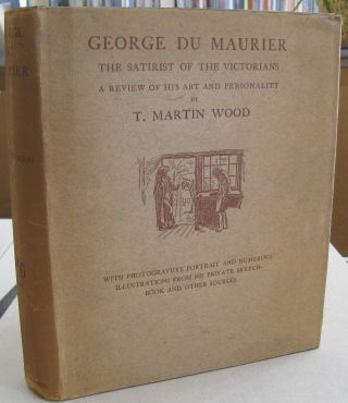 George Du Maurier The Satirist of the Victorians a Review of his Art and Presonality. T. Martin Wood