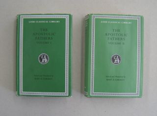 The Apostolic Fathers Volume I and II - The Loeb Classical Library. Bart D. Ehrman, Jeffrey...