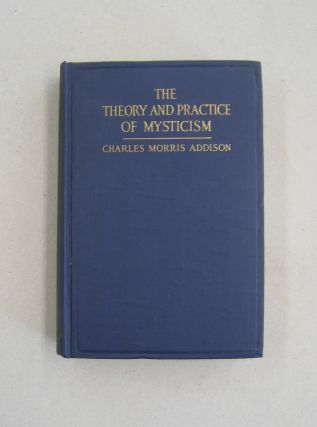 The Theory and Practice of Mysticism. Charles Morris Adison