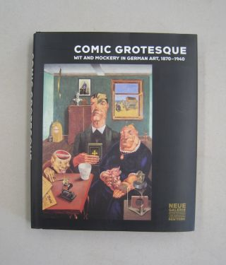 Comic Grotesque Wit And Mockery In German Art, 1870-1940. Pamela Kort