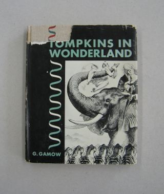 Mr Tompkins in Wonderland; or Stories of c, G, and h. G. Gamow
