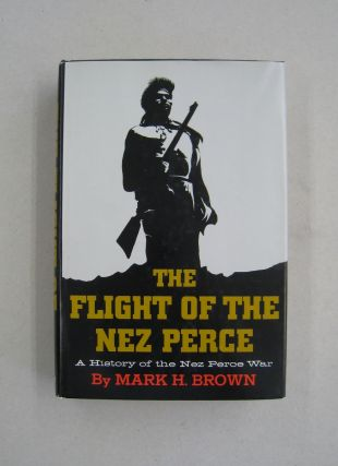 The Flight of the Nez Perce; A History of the Nez Perce War. Mark H. Brown