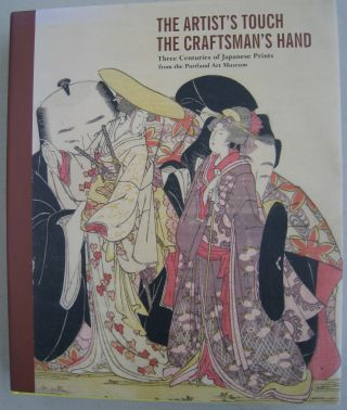 The Artist's Touch, The Craftsman's Hand; Three Centuries of Japanese Prints from the Portland...