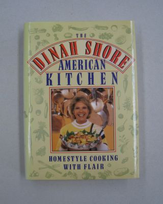 The Dinah Shore American Kitchen; Homestyle Cooking with Flair. Dinah Shore