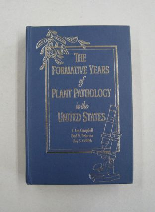 The Formative Years of Plant Pathology in the United States. C. L. Campbell, Paul D. Peterson,...