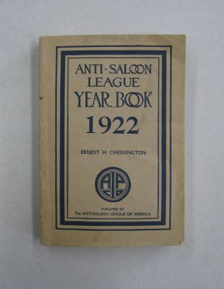 The Anti-Saloon League Year Book 1922; An Encyclopedia of Facts and Figures Dealing with the...